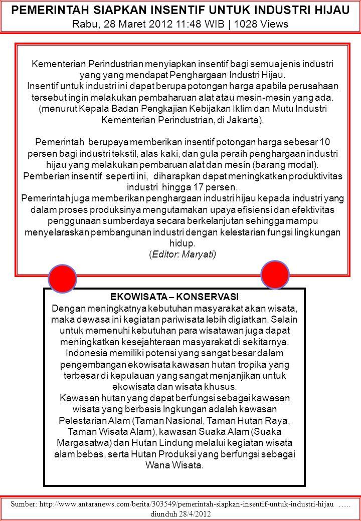 PEMERINTAH SIAPKAN INSENTIF UNTUK INDUSTRI HIJAU Rabu, 28 Maret 2012 11:48 WIB | 1028 Views Sumber: http://www.antaranews.com/berita/303549/pemerintah-siapkan-insentif-untuk-industri-hijau …..