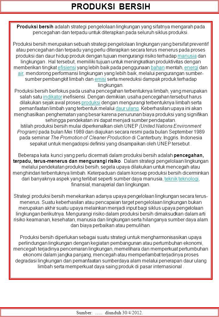 PRODUKSI BERSIH Sumber: ….. diunduh 30/4/2012. Produksi bersih adalah strategi pengelolaan lingkungan yang sifatnya mengarah pada pencegahan dan terpa