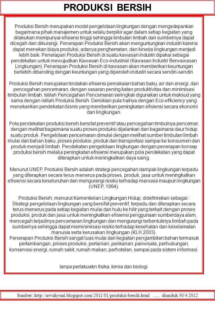 PRODUKSI BERSIH Sumber: http://srwahyuni.blogspot.com/2011/01/produksi-bersih.html ….. diunduh 30/4/2012 Produksi Bersih merupakan model pengelolaan l