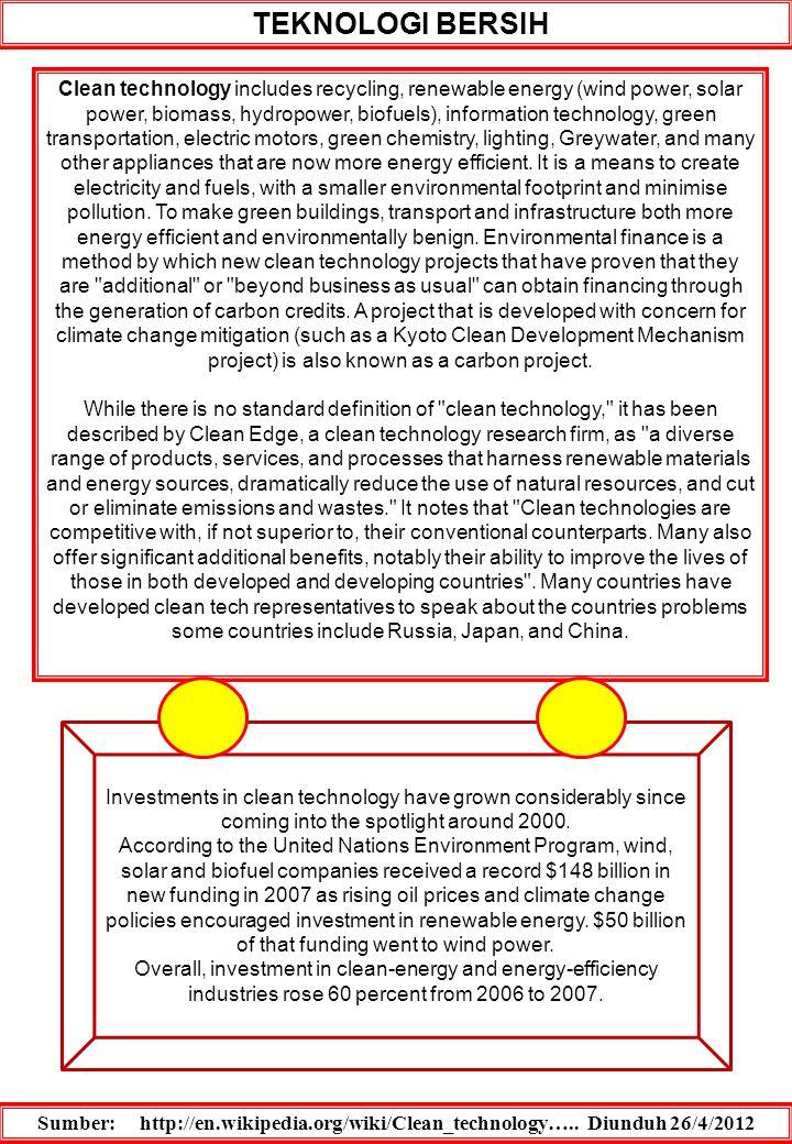 TEKNOLOGI BERSIH Sumber: http://en.wikipedia.org/wiki/Clean_technology….. Diunduh 26/4/2012 Clean technology includes recycling, renewable energy (win