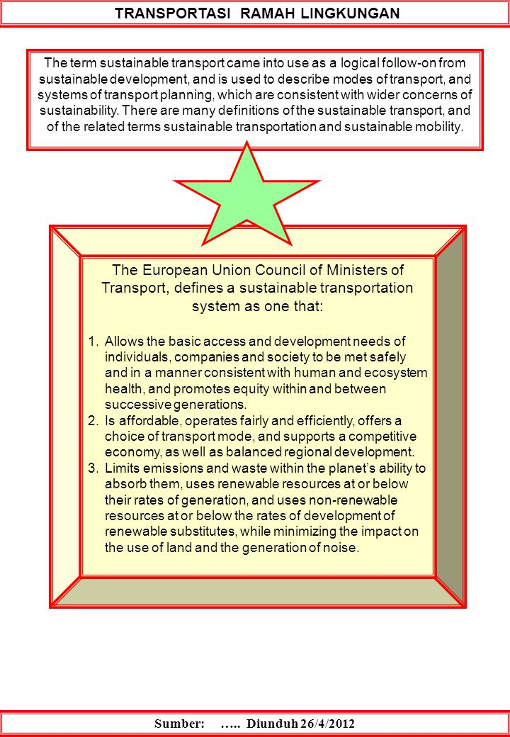 TRANSPORTASI RAMAH LINGKUNGAN Sumber: ….. Diunduh 26/4/2012 The term sustainable transport came into use as a logical follow-on from sustainable devel