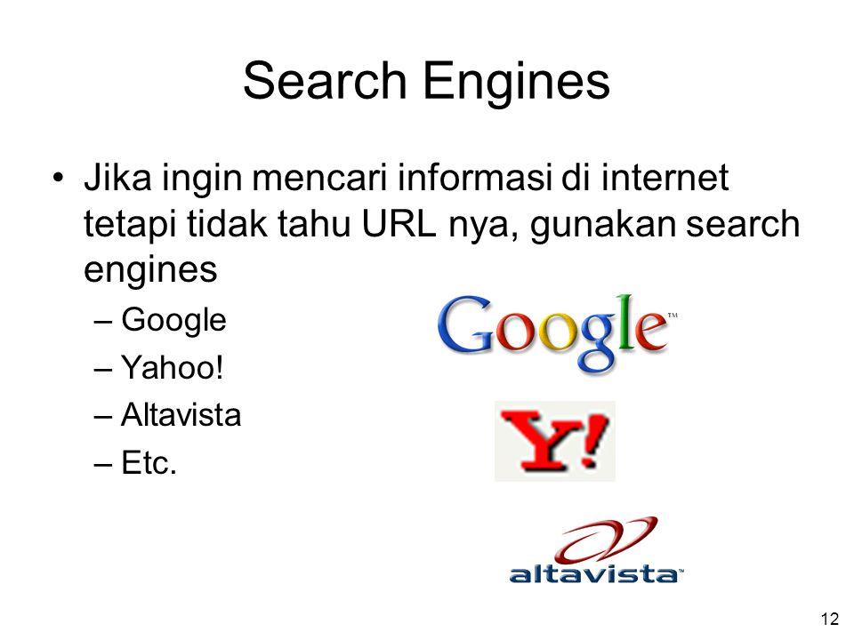12 Search Engines Jika ingin mencari informasi di internet tetapi tidak tahu URL nya, gunakan search engines –Google –Yahoo.