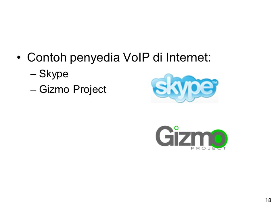 18 Contoh penyedia VoIP di Internet: –Skype –Gizmo Project