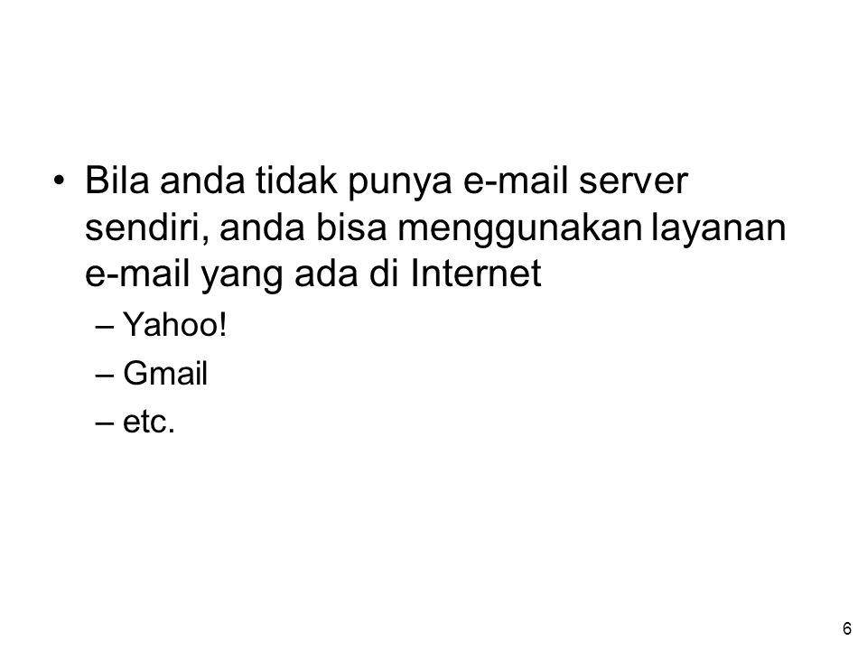 6 Bila anda tidak punya e-mail server sendiri, anda bisa menggunakan layanan e-mail yang ada di Internet –Yahoo.