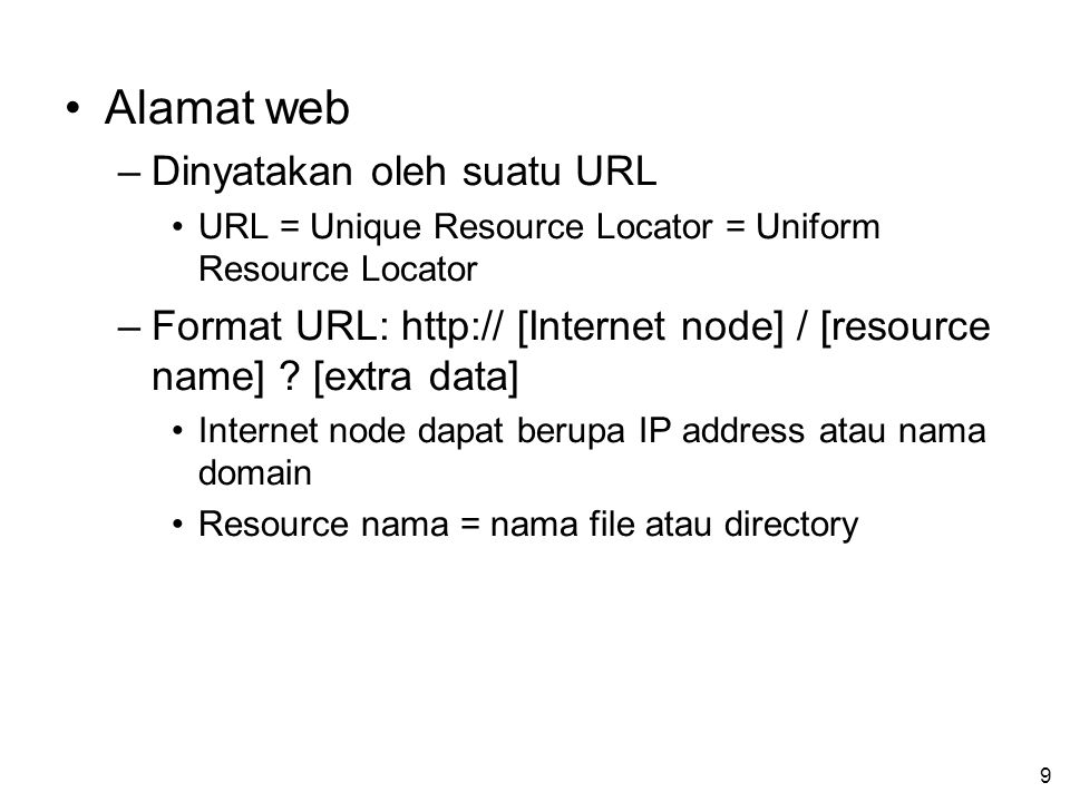 9 Alamat web –Dinyatakan oleh suatu URL URL = Unique Resource Locator = Uniform Resource Locator –Format URL: http:// [Internet node] / [resource name