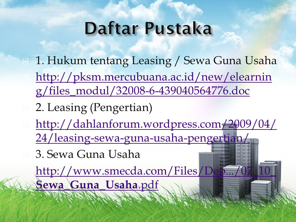  1. Hukum tentang Leasing / Sewa Guna Usaha  http://pksm.mercubuana.ac.id/new/elearnin g/files_modul/32008-6-439040564776.doc http://pksm.mercubuana