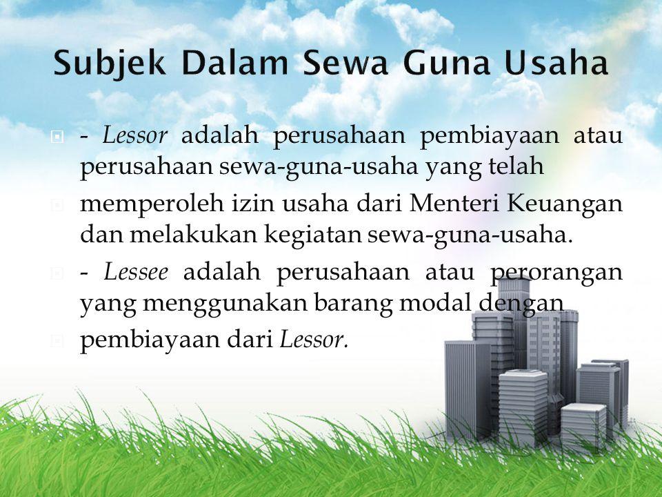  - Lessor adalah perusahaan pembiayaan atau perusahaan sewa-guna-usaha yang telah  memperoleh izin usaha dari Menteri Keuangan dan melakukan kegiata