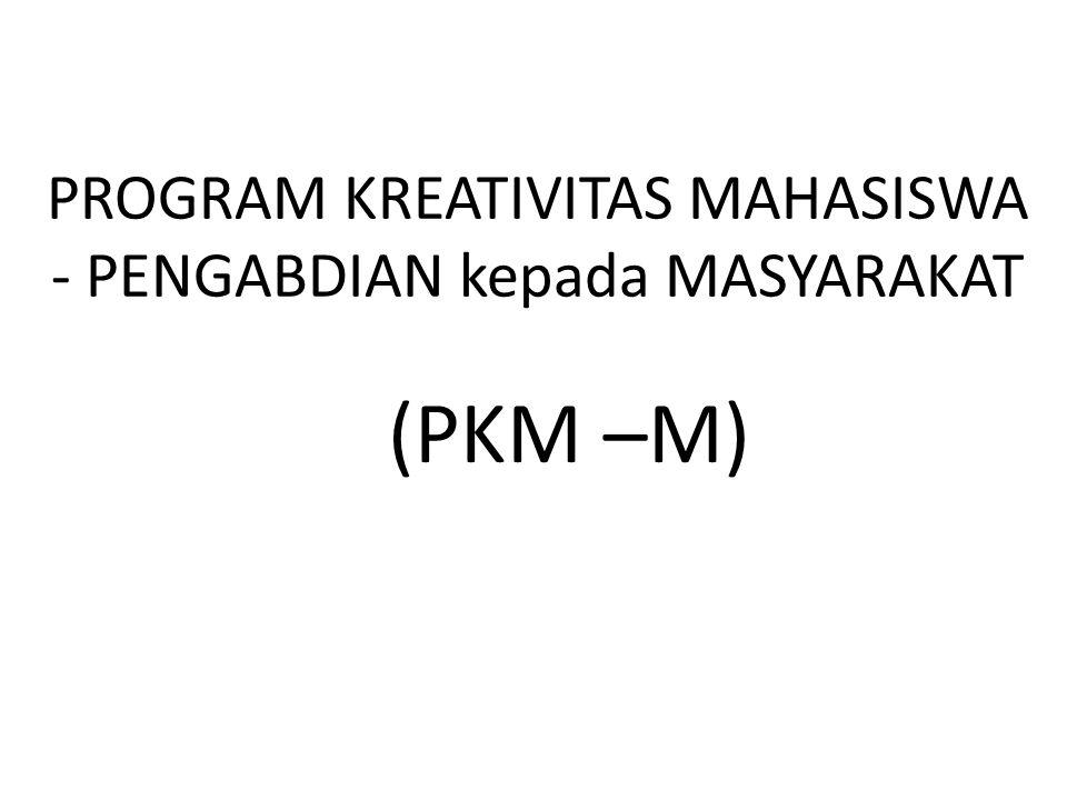 PROGRAM KREATIVITAS MAHASISWA - PENGABDIAN kepada MASYARAKAT (PKM –M)