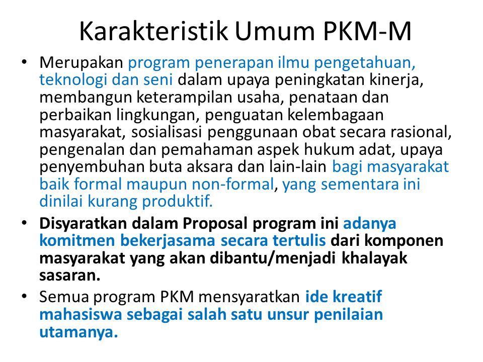 Karakteristik Umum PKM-M Merupakan program penerapan ilmu pengetahuan, teknologi dan seni dalam upaya peningkatan kinerja, membangun keterampilan usah