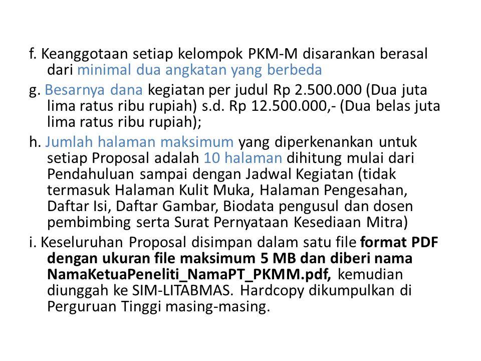 f. Keanggotaan setiap kelompok PKM-M disarankan berasal dari minimal dua angkatan yang berbeda g. Besarnya dana kegiatan per judul Rp 2.500.000 (Dua j