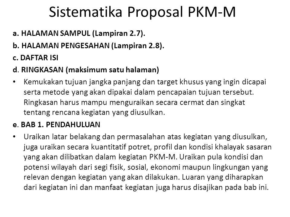 Sistematika Proposal PKM-M a. HALAMAN SAMPUL (Lampiran 2.7). b. HALAMAN PENGESAHAN (Lampiran 2.8). c. DAFTAR ISI d. RINGKASAN (maksimum satu halaman)