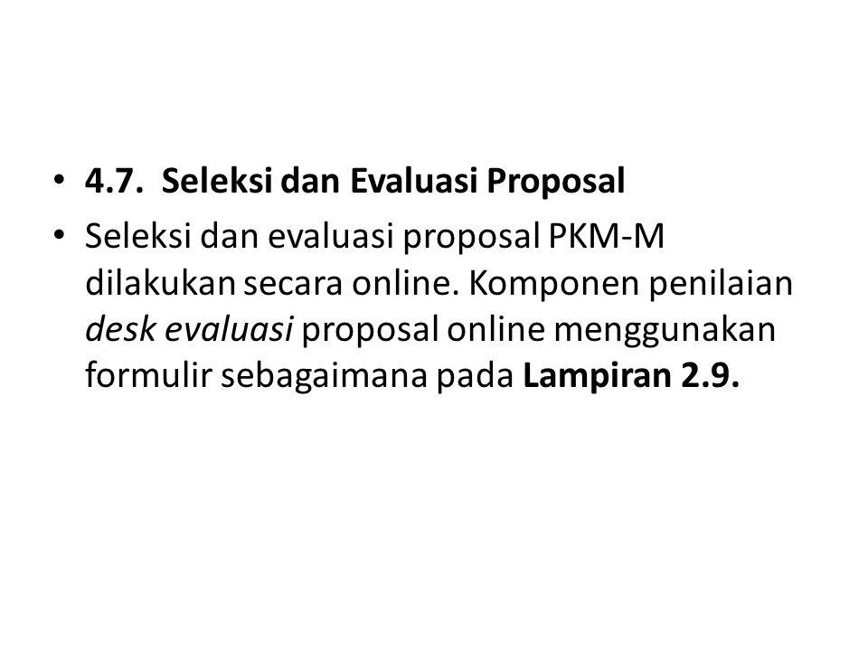 4.7. Seleksi dan Evaluasi Proposal Seleksi dan evaluasi proposal PKM-M dilakukan secara online. Komponen penilaian desk evaluasi proposal online mengg