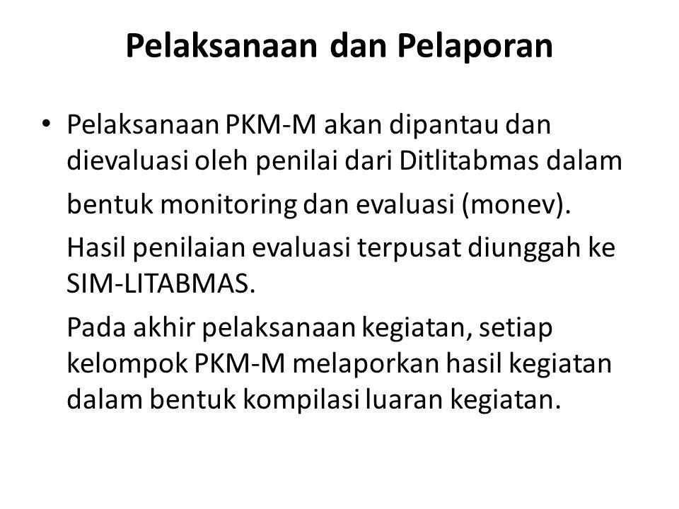 Pelaksanaan dan Pelaporan Pelaksanaan PKM-M akan dipantau dan dievaluasi oleh penilai dari Ditlitabmas dalam bentuk monitoring dan evaluasi (monev).
