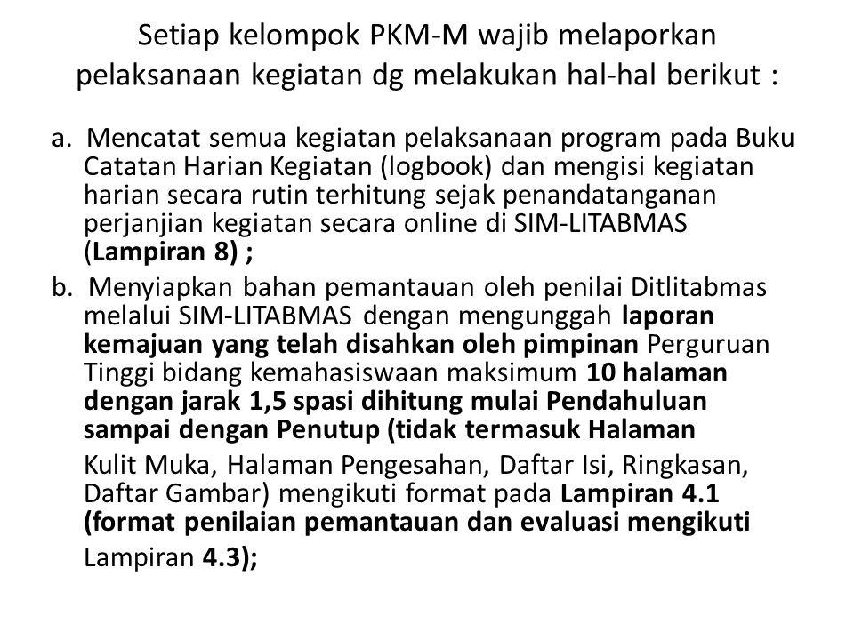 Setiap kelompok PKM-M wajib melaporkan pelaksanaan kegiatan dg melakukan hal-hal berikut : a. Mencatat semua kegiatan pelaksanaan program pada Buku Ca