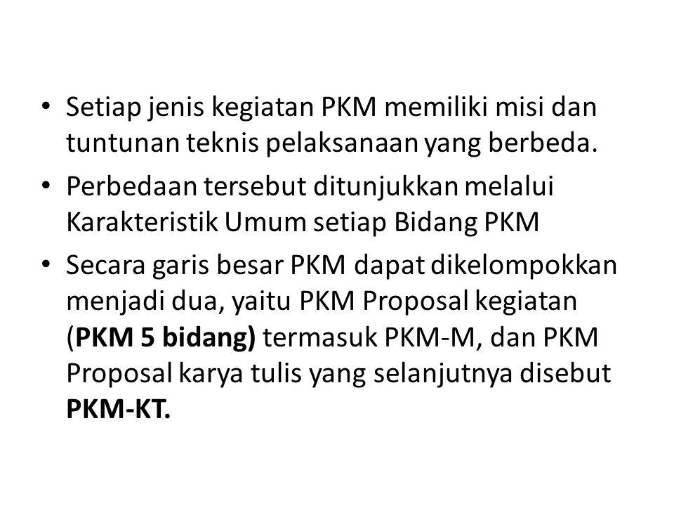 Setiap jenis kegiatan PKM memiliki misi dan tuntunan teknis pelaksanaan yang berbeda. Perbedaan tersebut ditunjukkan melalui Karakteristik Umum setiap