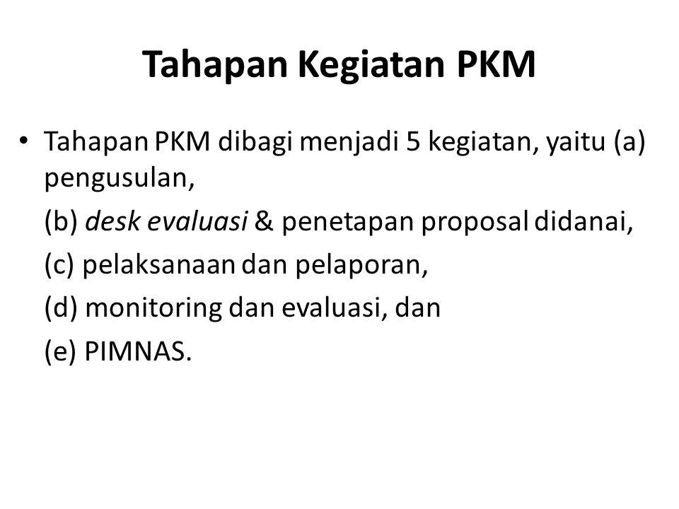 Tahapan Kegiatan PKM Tahapan PKM dibagi menjadi 5 kegiatan, yaitu (a) pengusulan, (b) desk evaluasi & penetapan proposal didanai, (c) pelaksanaan dan