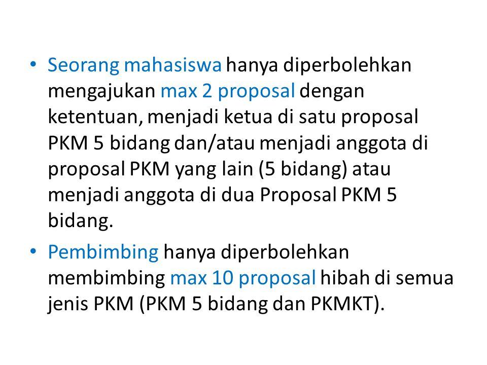Seorang mahasiswa hanya diperbolehkan mengajukan max 2 proposal dengan ketentuan, menjadi ketua di satu proposal PKM 5 bidang dan/atau menjadi anggota di proposal PKM yang lain (5 bidang) atau menjadi anggota di dua Proposal PKM 5 bidang.
