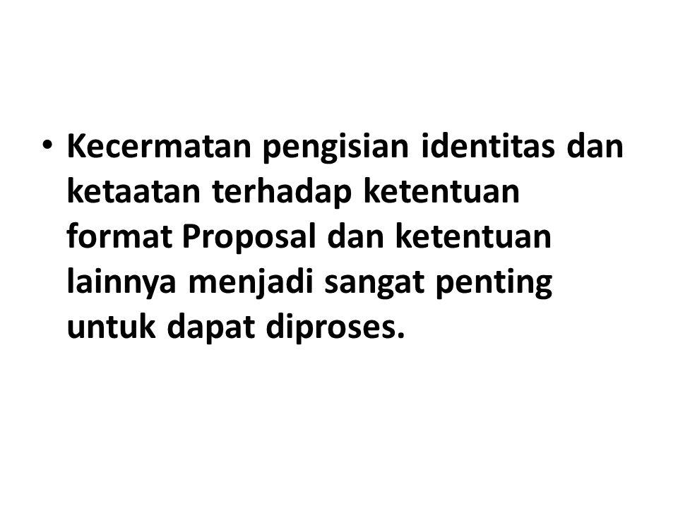 Kecermatan pengisian identitas dan ketaatan terhadap ketentuan format Proposal dan ketentuan lainnya menjadi sangat penting untuk dapat diproses.