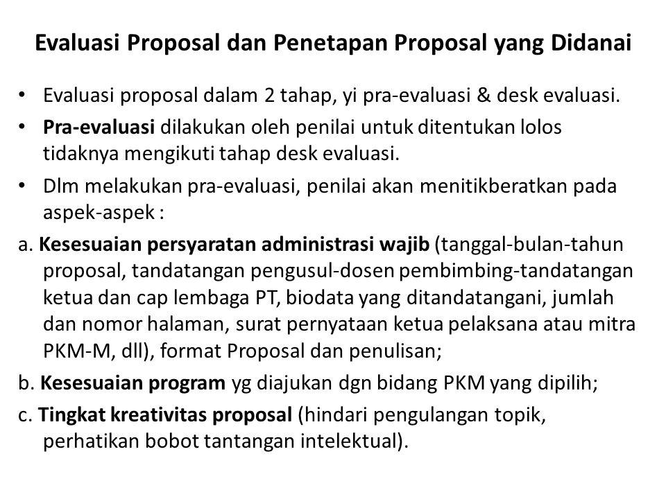 Evaluasi Proposal dan Penetapan Proposal yang Didanai Evaluasi proposal dalam 2 tahap, yi pra-evaluasi & desk evaluasi. Pra-evaluasi dilakukan oleh pe