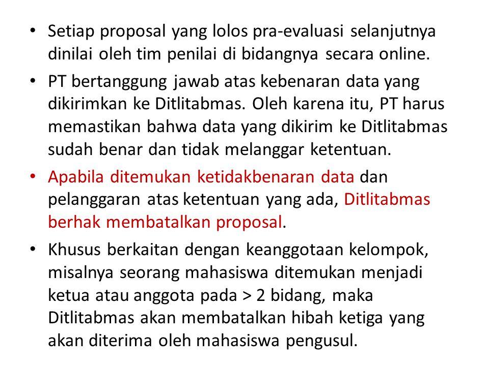 Setiap proposal yang lolos pra-evaluasi selanjutnya dinilai oleh tim penilai di bidangnya secara online. PT bertanggung jawab atas kebenaran data yang