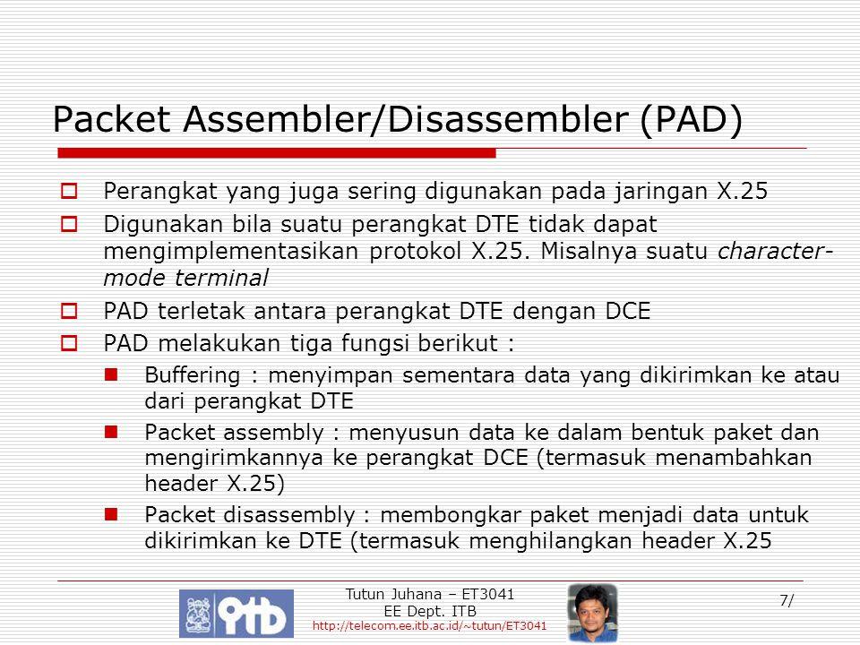 Tutun Juhana – ET3041 EE Dept. ITB http://telecom.ee.itb.ac.id/~tutun/ET3041 7/ Packet Assembler/Disassembler (PAD)  Perangkat yang juga sering digun
