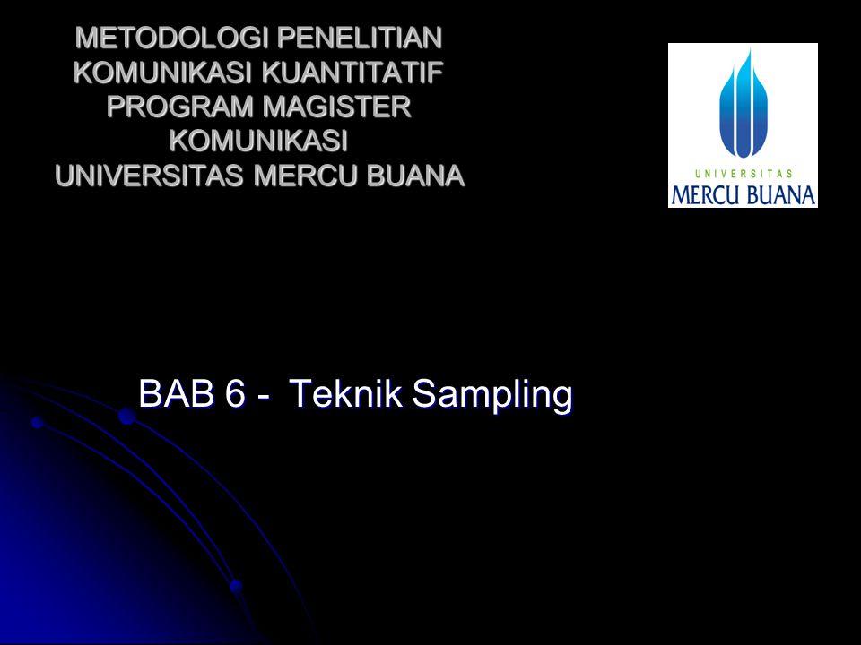 METODOLOGI PENELITIAN KOMUNIKASI KUANTITATIF PROGRAM MAGISTER KOMUNIKASI UNIVERSITAS MERCU BUANA BAB 6 - Teknik Sampling