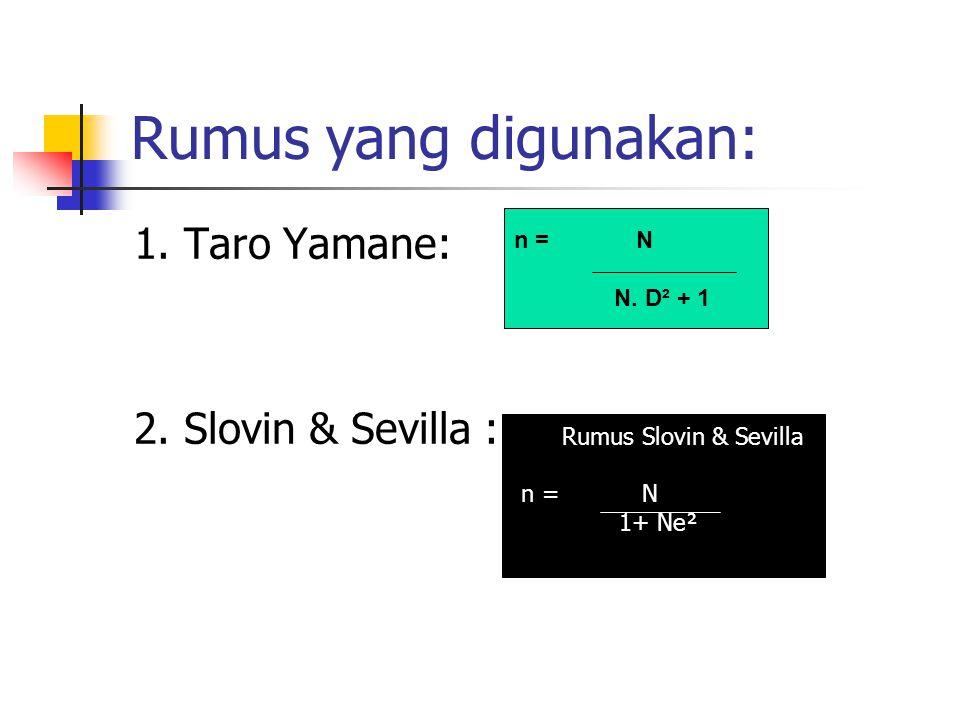 Rumus yang digunakan: 1.Taro Yamane: 2. Slovin & Sevilla : n = N N.