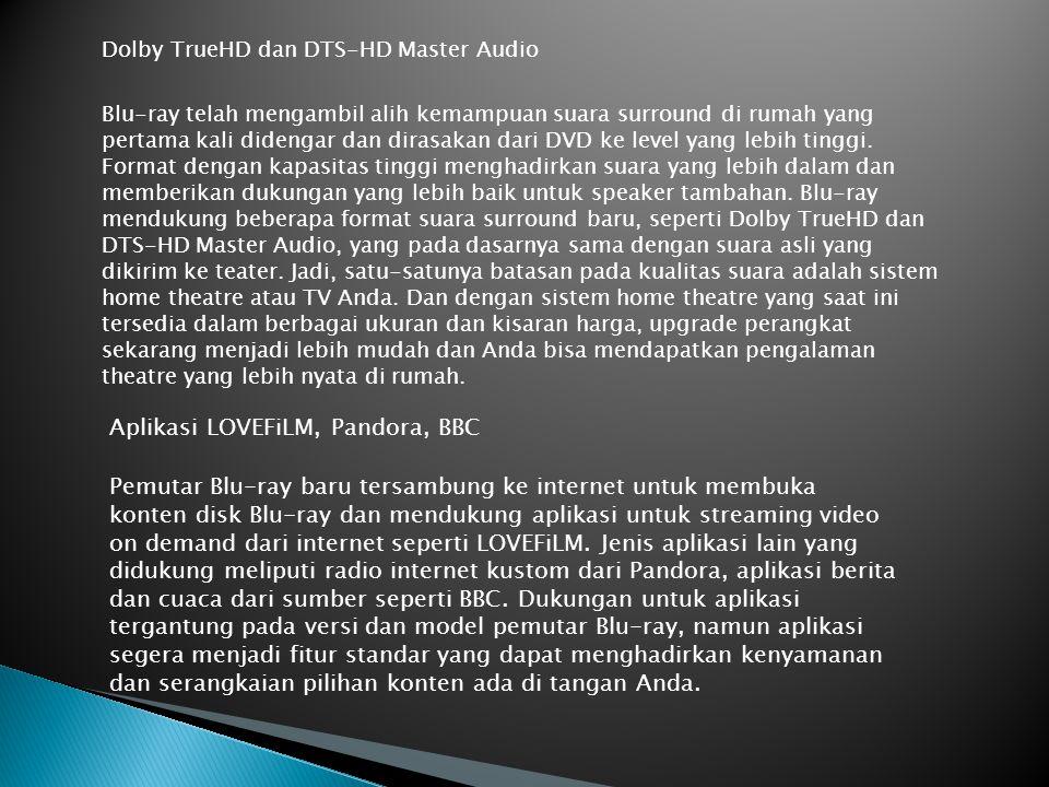 BAGIAN – BAGIAN PERANGKAT BLU RAY 1. Disk Blu-Ray 2. Dolby TrueHD dan DTS-HD Master Audio 3. Aplikasi LOVEFiLM, Pandora, BBC 4. TV dengan HDMI atau In