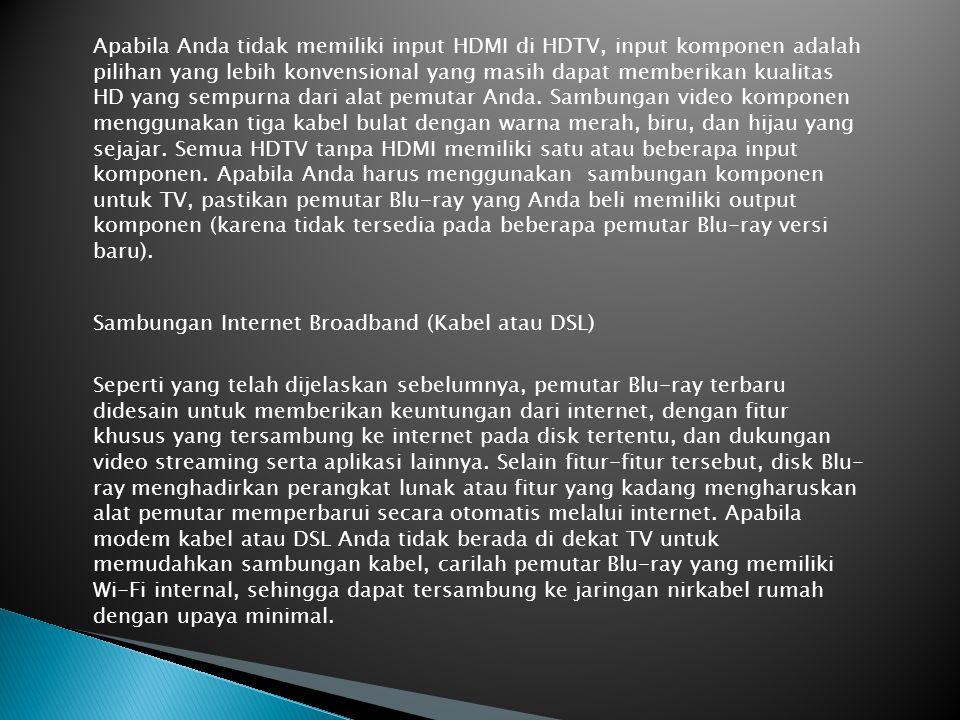 TV dengan HDMI atau Input Komponen lu-ray dan HDTV khusus didesain untuk saling melengkapi. Cara yang paling baik dan paling mudah untuk menghubungkan