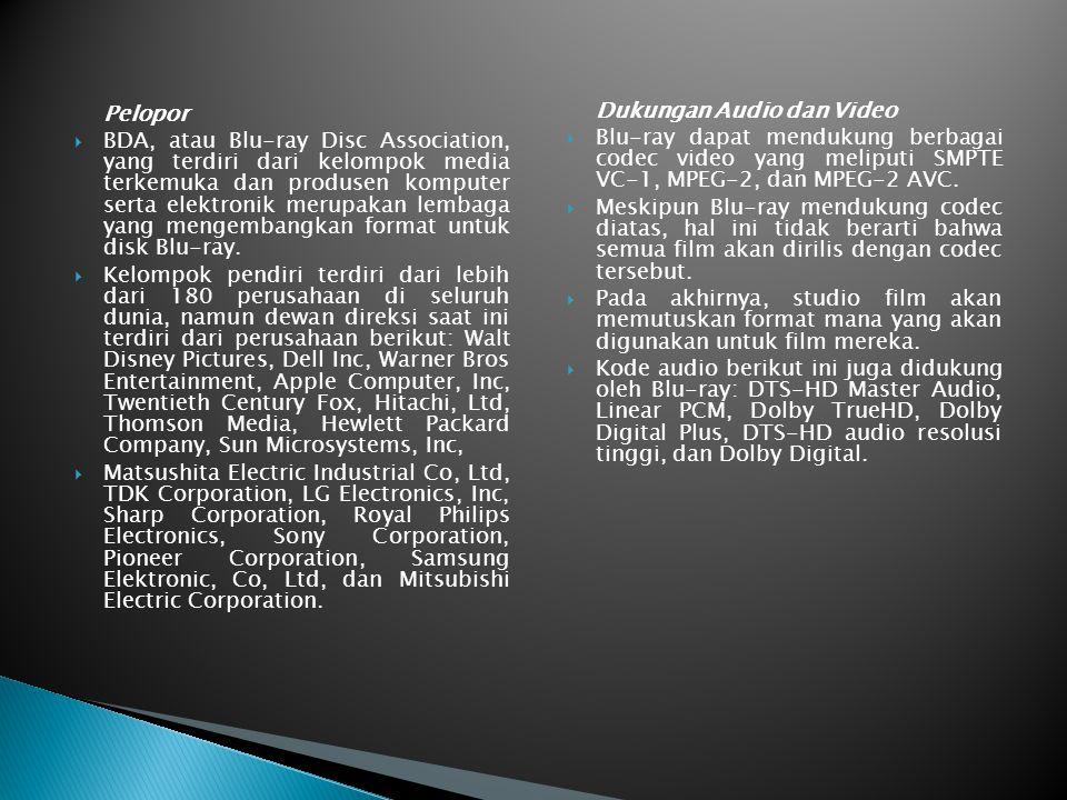 Pelopor  BDA, atau Blu-ray Disc Association, yang terdiri dari kelompok media terkemuka dan produsen komputer serta elektronik merupakan lembaga yang mengembangkan format untuk disk Blu-ray.