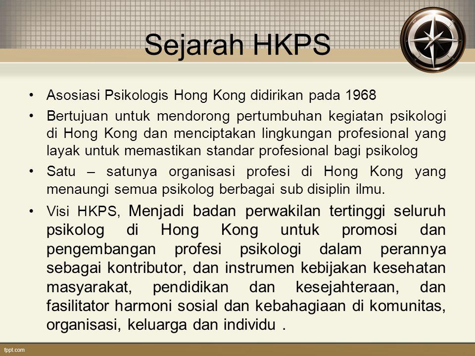 Misi HKPS Memajukan studi ilmiah dan praktek profesional psikologi di Hong Kong Mempromosikan kolaborasi interdisipliner antara berbagai spesialisasi dalam psikologi Mempromosikan penyebaran pengetahuan psikologis dalam profesi dan kalangan profesi terkait dan masyarakat umum Mempromosikan dan membimbing standar pengajaran, pelatihan dan praktek psikologi di Hong Kong Memajukan penerapan psikologi untuk promosi kesehatan Masyarakat, pendidikan dan kesejahteraan