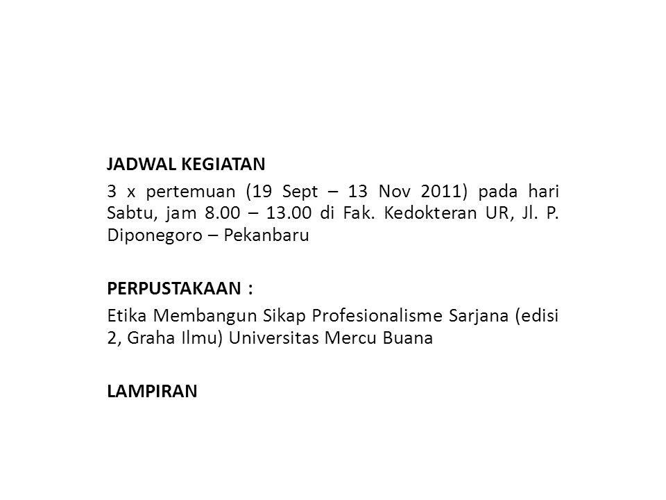 JADWAL KEGIATAN 3 x pertemuan (19 Sept – 13 Nov 2011) pada hari Sabtu, jam 8.00 – 13.00 di Fak.