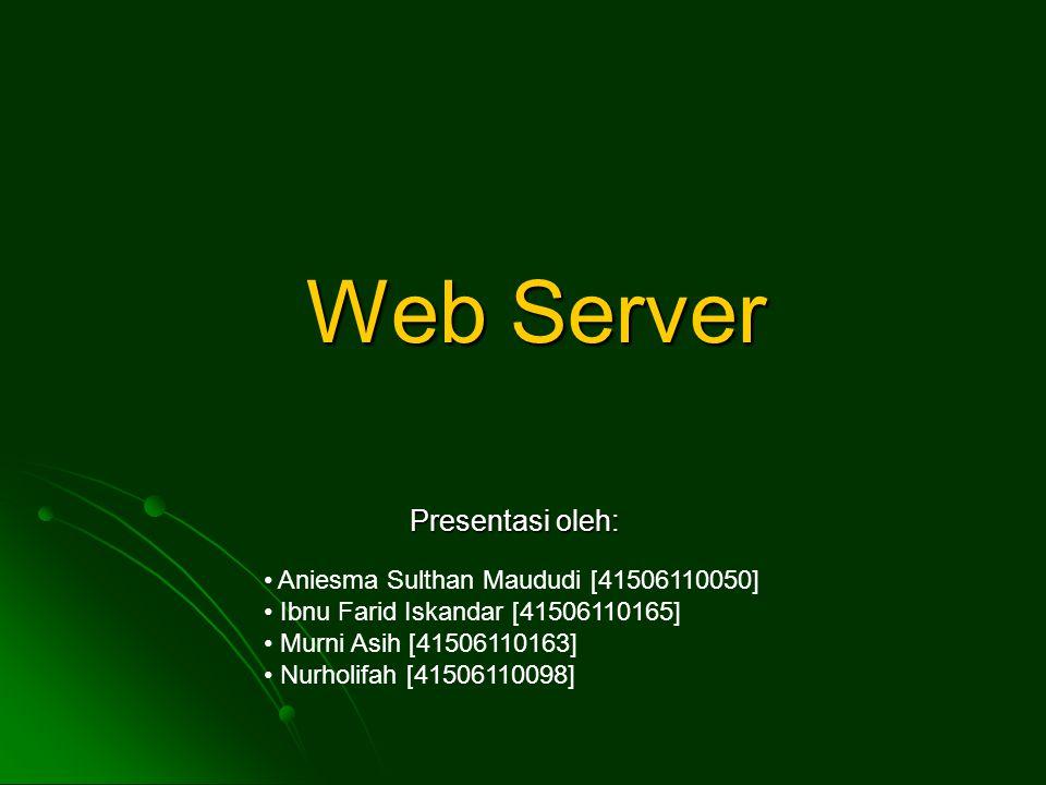 Web Server Presentasi oleh: Aniesma Sulthan Maududi [41506110050] Ibnu Farid Iskandar [41506110165] Murni Asih [41506110163] Nurholifah [41506110098]