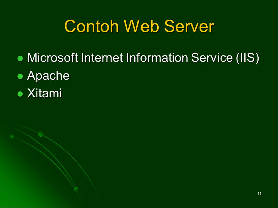 Contoh Web Server Microsoft Internet Information Service (IIS) Microsoft Internet Information Service (IIS) Apache Apache Xitami Xitami 11