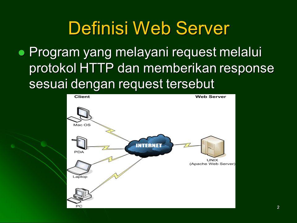 2 Definisi Web Server Program yang melayani request melalui protokol HTTP dan memberikan response sesuai dengan request tersebut Program yang melayani request melalui protokol HTTP dan memberikan response sesuai dengan request tersebut