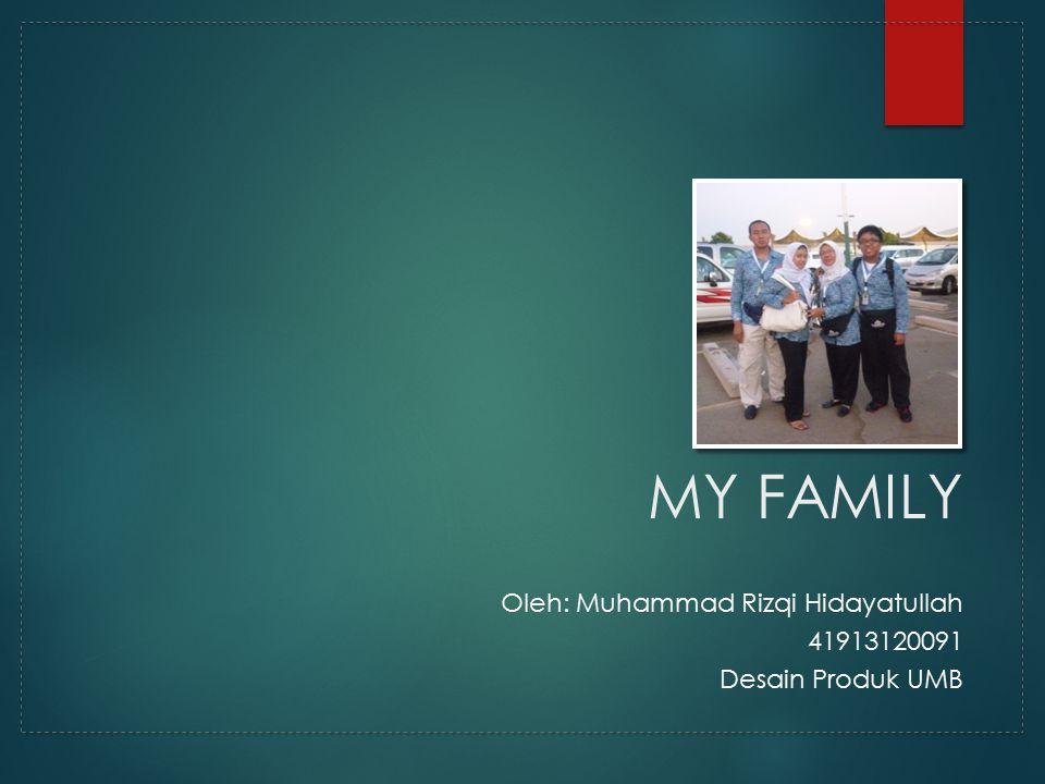 MY FAMILY Oleh: Muhammad Rizqi Hidayatullah 41913120091 Desain Produk UMB
