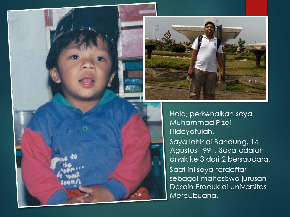 Halo, perkenalkan saya Muhammad Rizqi Hidayatulah. Saya lahir di Bandung, 14 Agustus 1991. Saya adalah anak ke 3 dari 2 bersaudara. Saat ini saya terd
