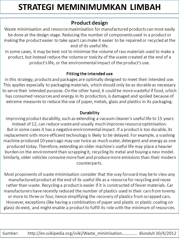 STRATEGI MEMINIMUMKAN LIMBAH Product design Waste minimisation and resource maximisation for manufactured products can most easily be done at the design stage.