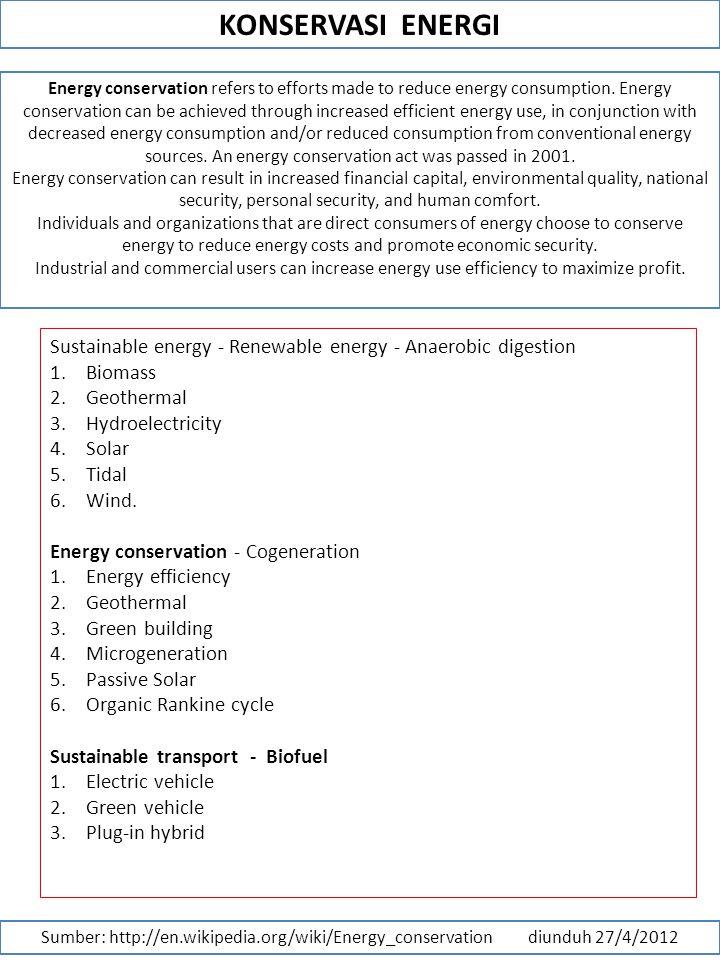 KONSERVASI ENERGI Sumber: http://en.wikipedia.org/wiki/Energy_conservation diunduh 27/4/2012 Energy conservation refers to efforts made to reduce energy consumption.