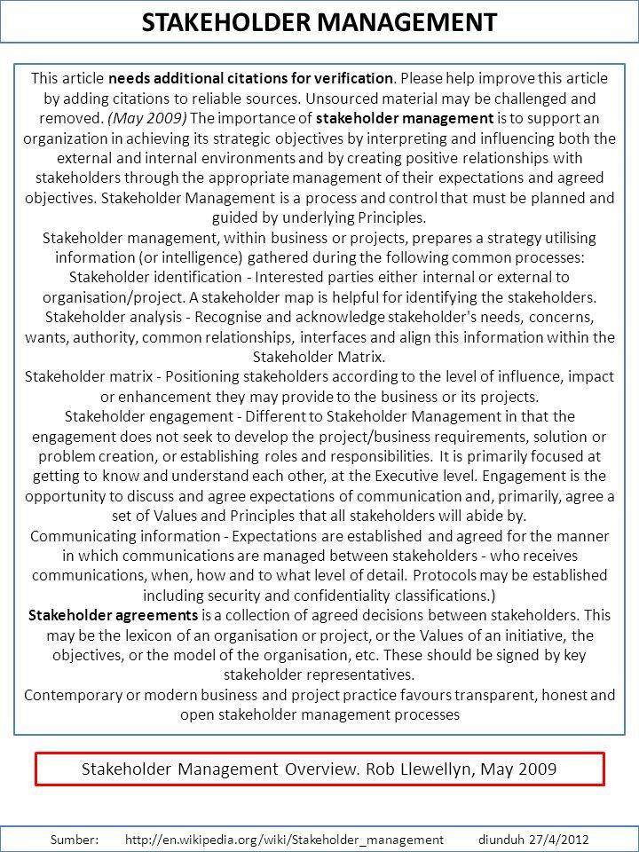 STAKEHOLDER MANAGEMENT Sumber: http://en.wikipedia.org/wiki/Stakeholder_management diunduh 27/4/2012 This article needs additional citations for verification.