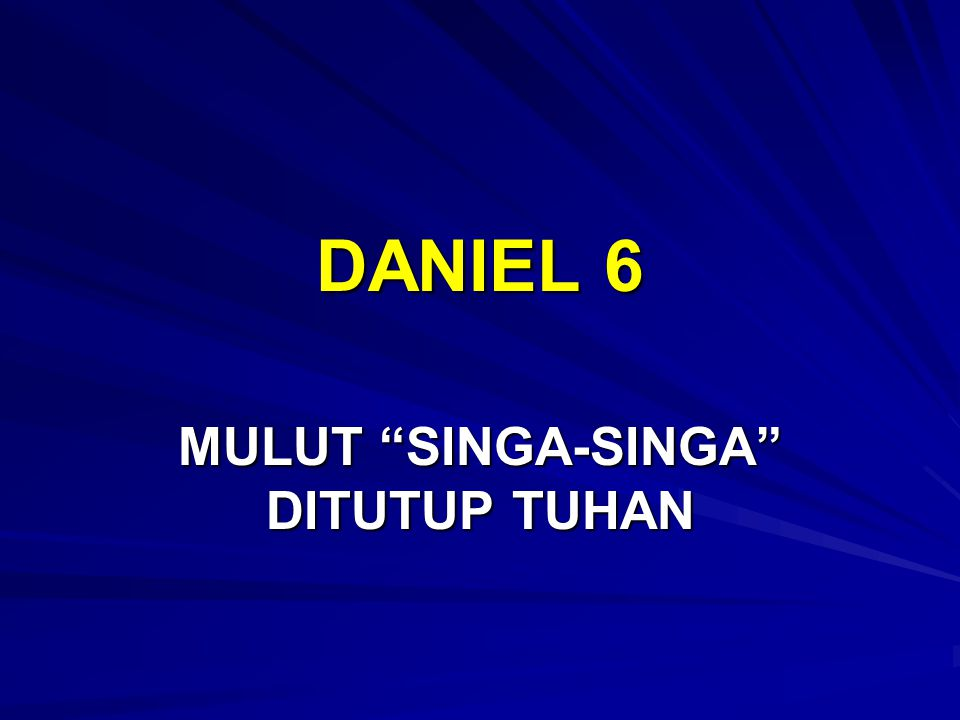"DANIEL 6 MULUT ""SINGA-SINGA"" DITUTUP TUHAN"