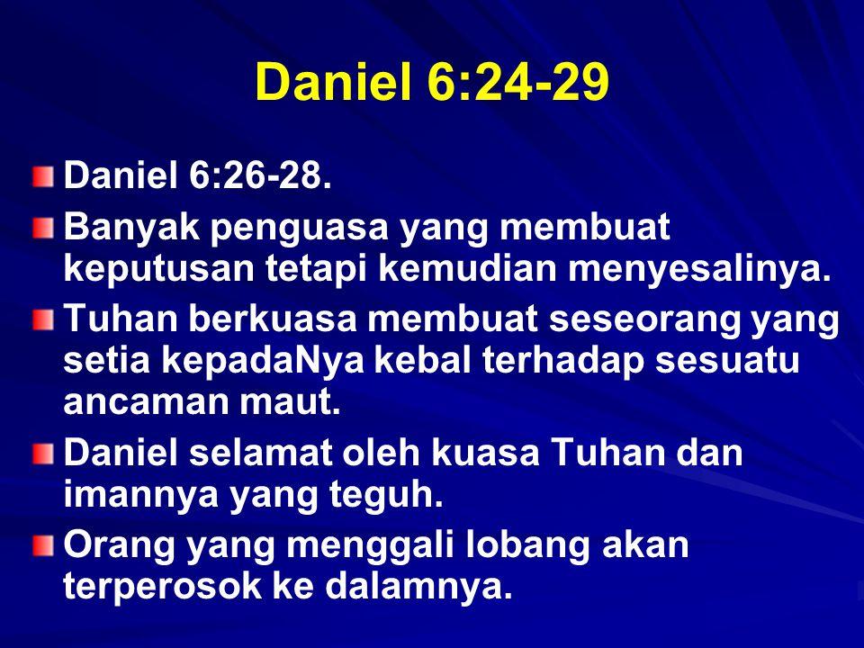 Daniel 6:24-29 Daniel 6:26-28. Banyak penguasa yang membuat keputusan tetapi kemudian menyesalinya. Tuhan berkuasa membuat seseorang yang setia kepada