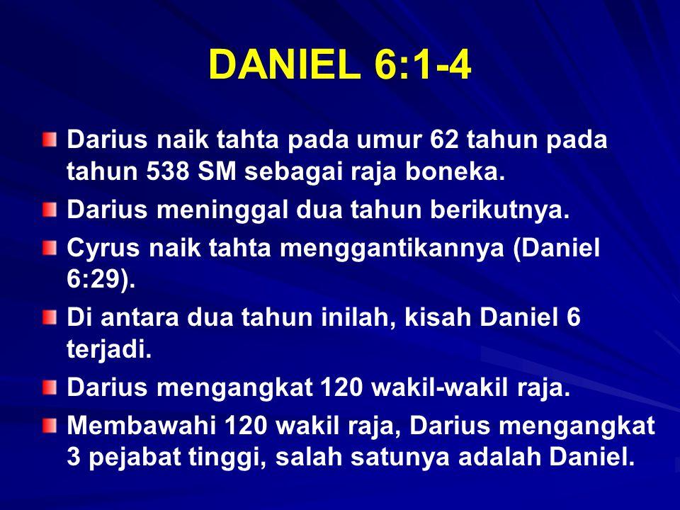 DANIEL 6:1-4 Darius naik tahta pada umur 62 tahun pada tahun 538 SM sebagai raja boneka. Darius meninggal dua tahun berikutnya. Cyrus naik tahta mengg
