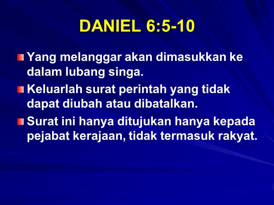Daniel 6:11-19 Daniel masuk ke dalam kamar atasnya yang ada tingkap-tingkap yang terbuka ke arah Yerusalem.