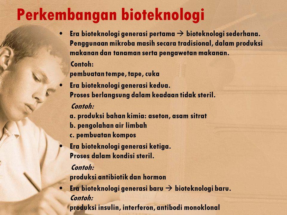 Perkembangan bioteknologi Era bioteknologi generasi pertama  bioteknologi sederhana. Penggunaan mikroba masih secara tradisional, dalam produksi maka
