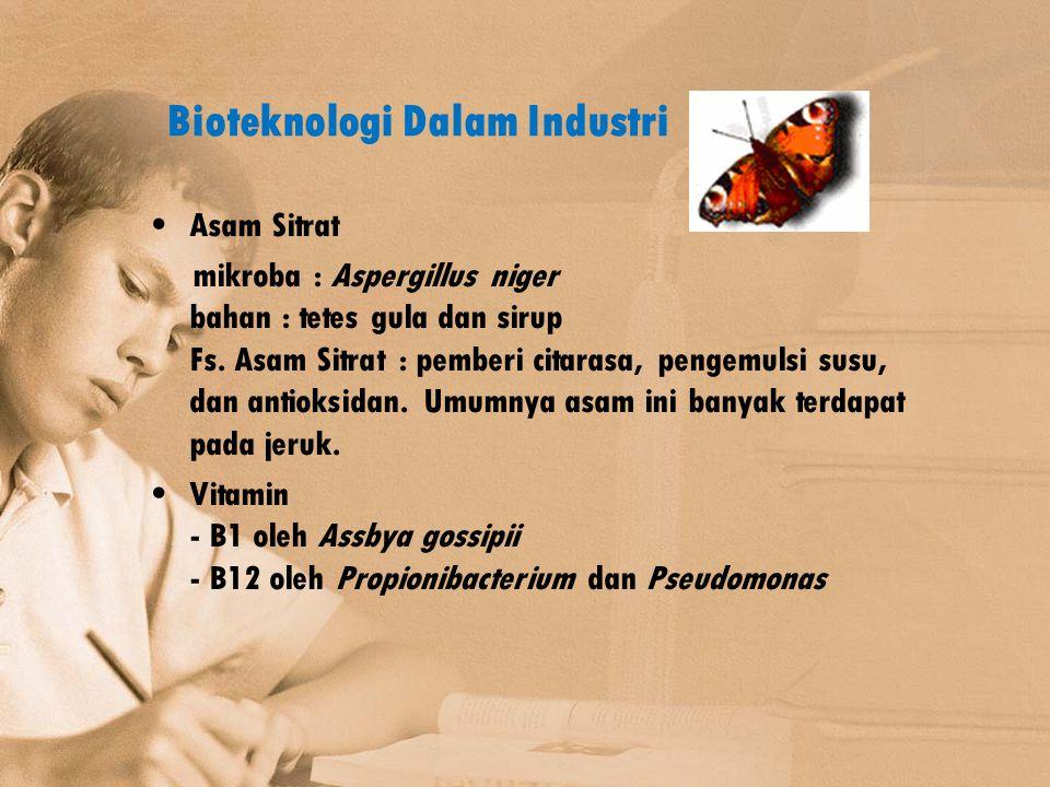 Bioteknologi Dalam Industri Asam Sitrat mikroba : Aspergillus niger bahan : tetes gula dan sirup Fs. Asam Sitrat : pemberi citarasa, pengemulsi susu,
