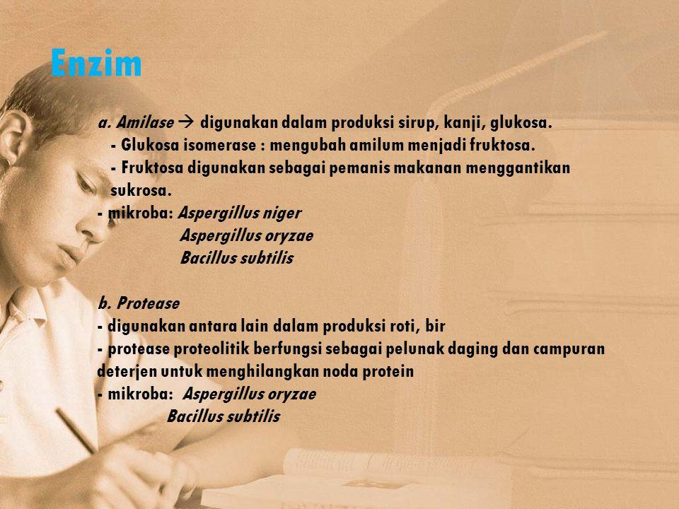 Enzim a. Amilase  digunakan dalam produksi sirup, kanji, glukosa. - Glukosa isomerase : mengubah amilum menjadi fruktosa. - Fruktosa digunakan sebaga