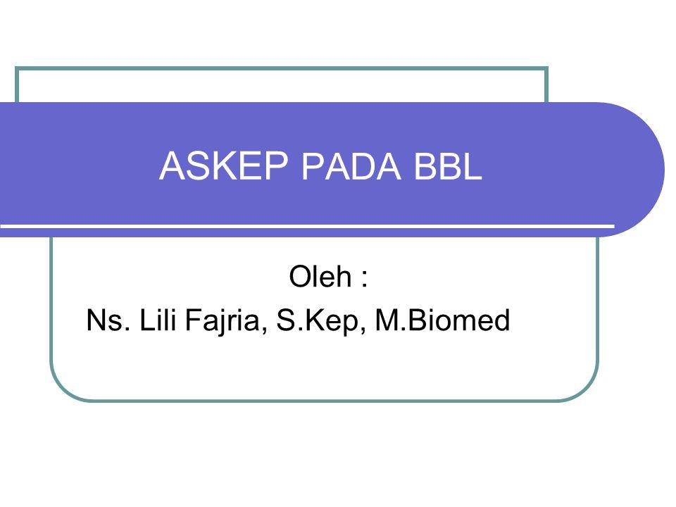 ASKEP PADA BBL Oleh : Ns. Lili Fajria, S.Kep, M.Biomed