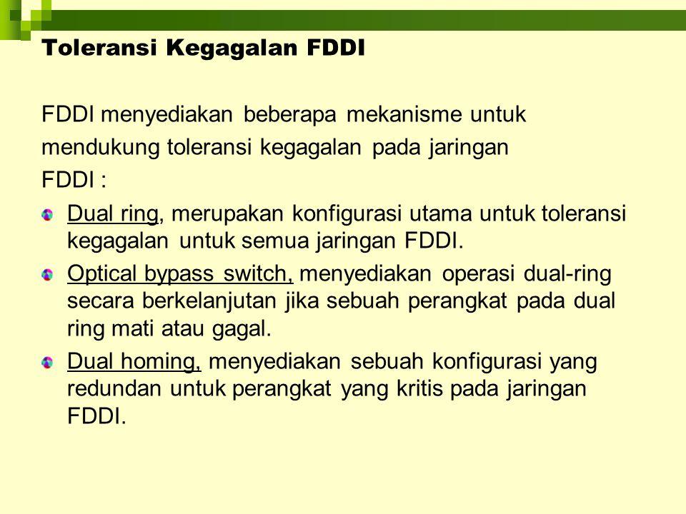 Toleransi Kegagalan FDDI FDDI menyediakan beberapa mekanisme untuk mendukung toleransi kegagalan pada jaringan FDDI : Dual ring, merupakan konfigurasi