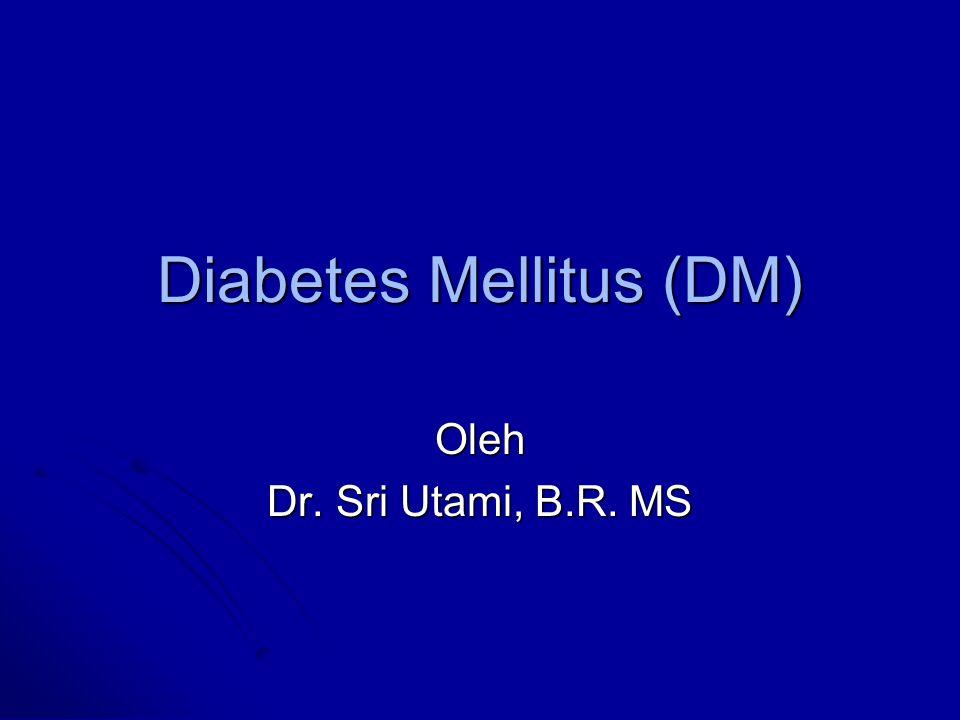Penyakit DM Kelainan kronik mengenai metabolisme karbohidrat, lemak dan protein Kelainan kronik mengenai metabolisme karbohidrat, lemak dan protein Gambaran khas DM: Gambaran khas DM: Gangguan atau kekurangan respon sekresi insulin, merupakan gangguan penggunaan karbohidrat (glukosa), yang akhirnya akan menimbulkan Hiperglikemia Klasifikasi DM (dari National Institute of Health) Klasifikasi DM (dari National Institute of Health)